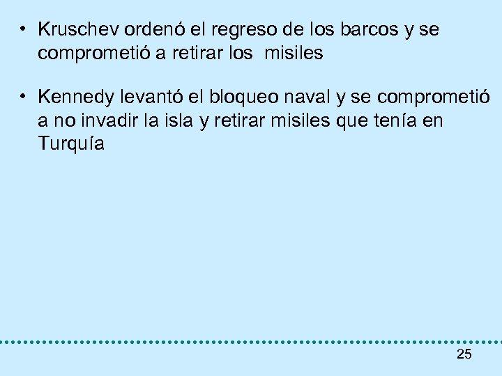• Kruschev ordenó el regreso de los barcos y se comprometió a retirar
