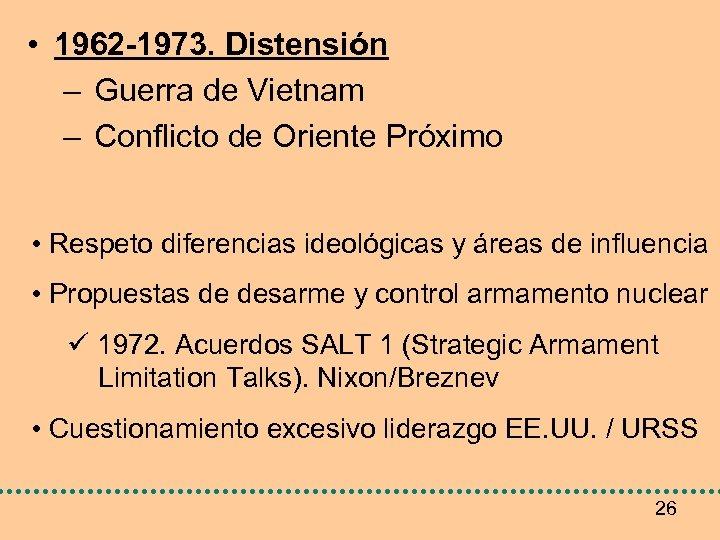 • 1962 -1973. Distensión – Guerra de Vietnam – Conflicto de Oriente Próximo