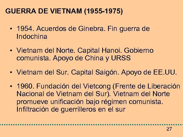 GUERRA DE VIETNAM (1955 -1975) • 1954. Acuerdos de Ginebra. Fin guerra de Indochina