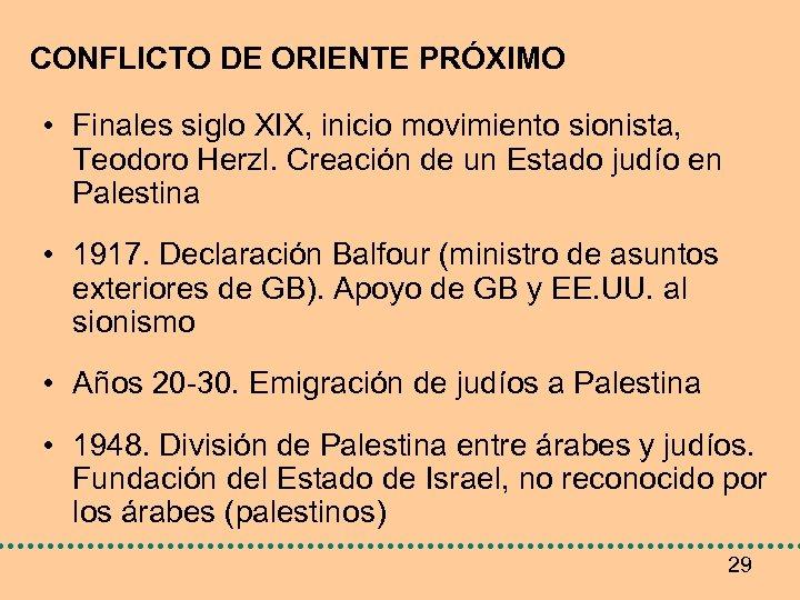 CONFLICTO DE ORIENTE PRÓXIMO • Finales siglo XIX, inicio movimiento sionista, Teodoro Herzl. Creación