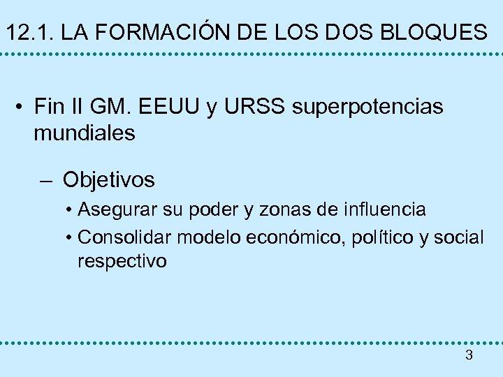 12. 1. LA FORMACIÓN DE LOS DOS BLOQUES • Fin II GM. EEUU y