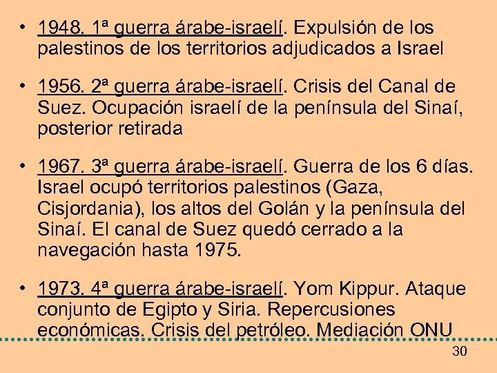 • 1948. 1ª guerra árabe-israelí. Expulsión de los palestinos de los territorios adjudicados