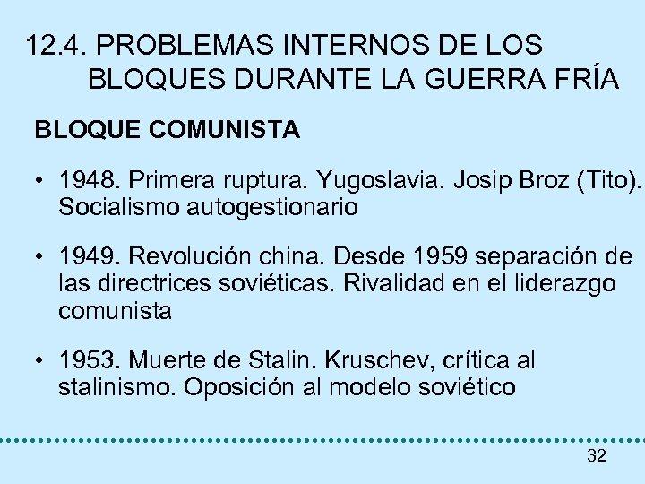 12. 4. PROBLEMAS INTERNOS DE LOS BLOQUES DURANTE LA GUERRA FRÍA BLOQUE COMUNISTA •