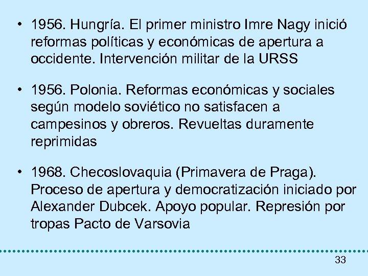 • 1956. Hungría. El primer ministro Imre Nagy inició reformas políticas y económicas