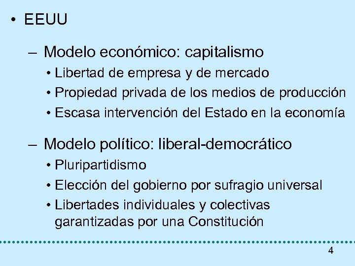 • EEUU – Modelo económico: capitalismo • Libertad de empresa y de mercado