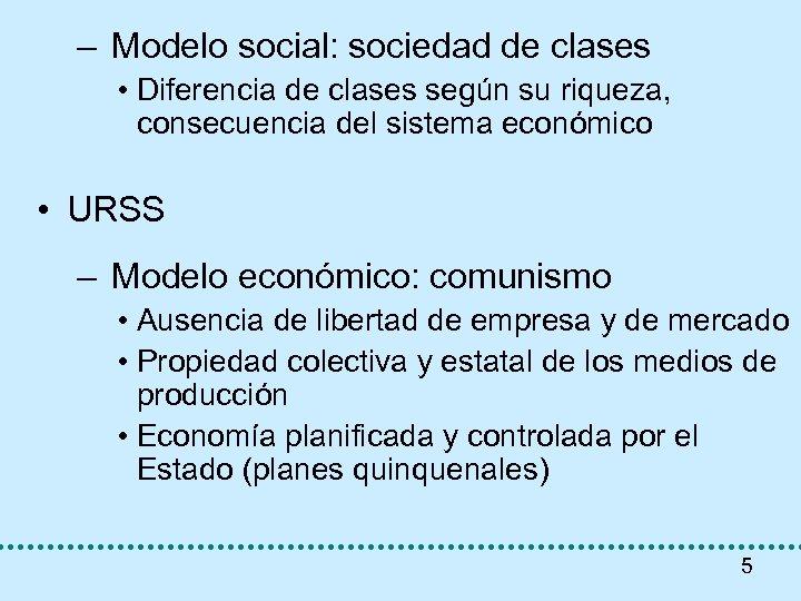 – Modelo social: sociedad de clases • Diferencia de clases según su riqueza, consecuencia