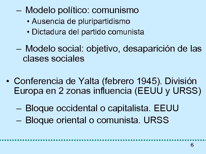 – Modelo político: comunismo • Ausencia de pluripartidismo • Dictadura del partido comunista –
