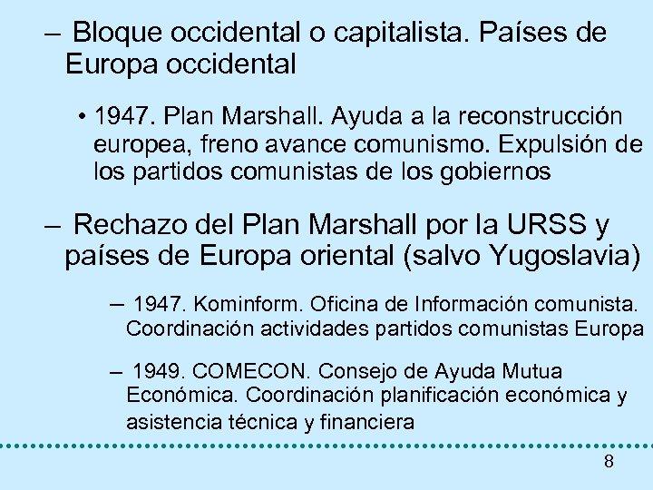 – Bloque occidental o capitalista. Países de Europa occidental • 1947. Plan Marshall. Ayuda