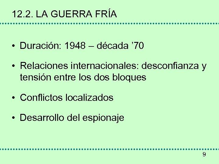 12. 2. LA GUERRA FRÍA • Duración: 1948 – década ' 70 • Relaciones