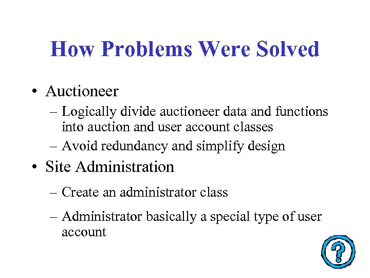 How Problems Were Solved • Auctioneer – Logically divide auctioneer data and functions into
