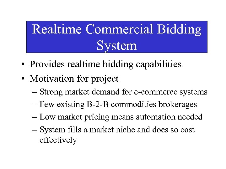 Realtime Commercial Bidding System • Provides realtime bidding capabilities • Motivation for project –