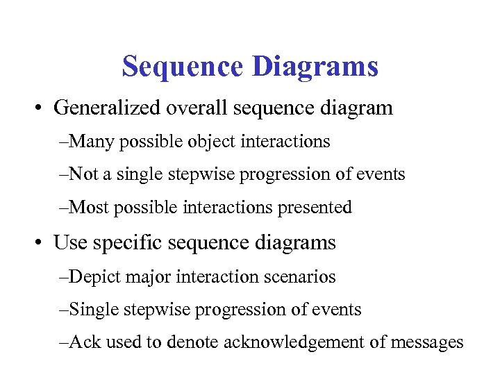 Sequence Diagrams • Generalized overall sequence diagram –Many possible object interactions –Not a single