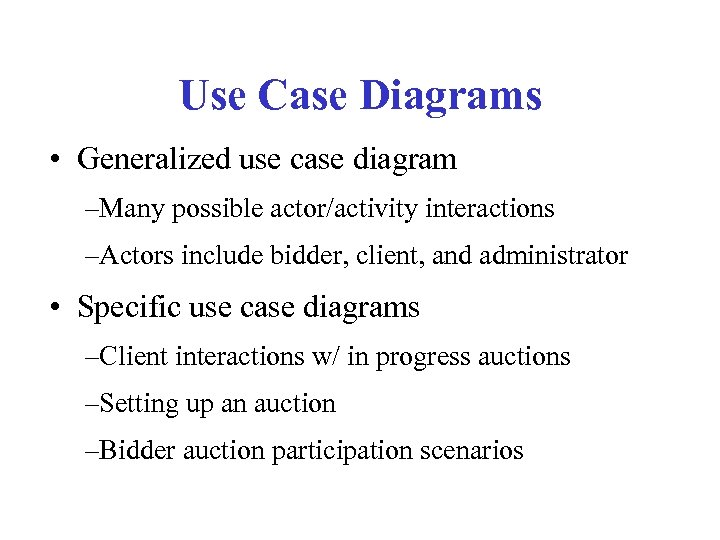 Use Case Diagrams • Generalized use case diagram –Many possible actor/activity interactions –Actors include