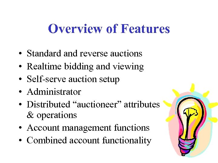 Overview of Features • • • Standard and reverse auctions Realtime bidding and viewing
