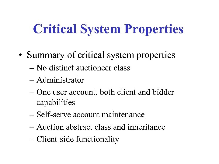 Critical System Properties • Summary of critical system properties – No distinct auctioneer class