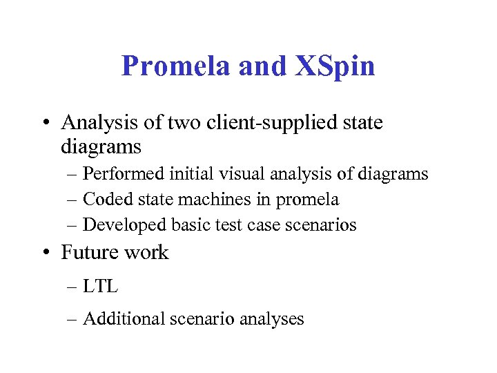 Promela and XSpin • Analysis of two client-supplied state diagrams – Performed initial visual