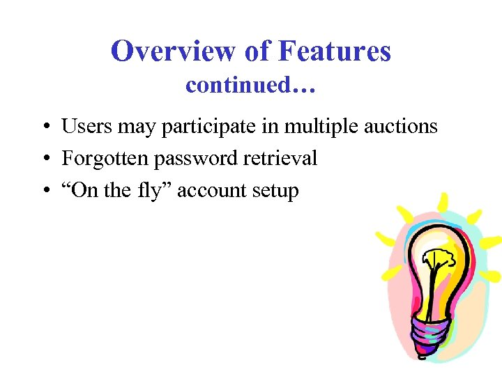 Overview of Features continued… • Users may participate in multiple auctions • Forgotten password