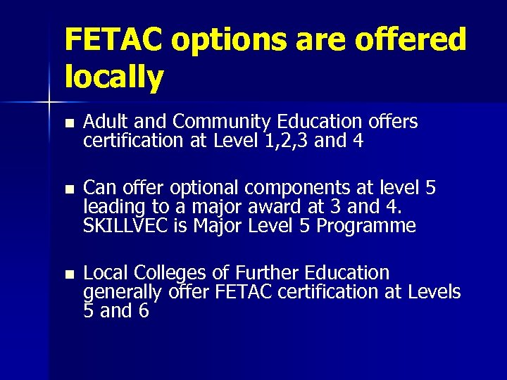 FETAC options are offered locally n Adult and Community Education offers certification at Level