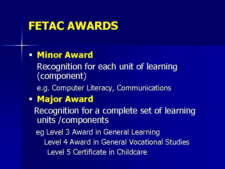 FETAC AWARDS § Minor Award Recognition for each unit of learning (component) e. g.