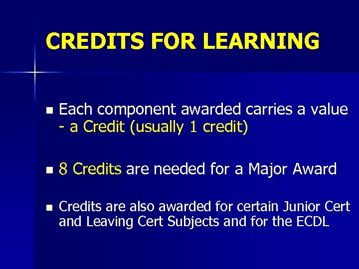 CREDITS FOR LEARNING n Each component awarded carries a value - a Credit (usually