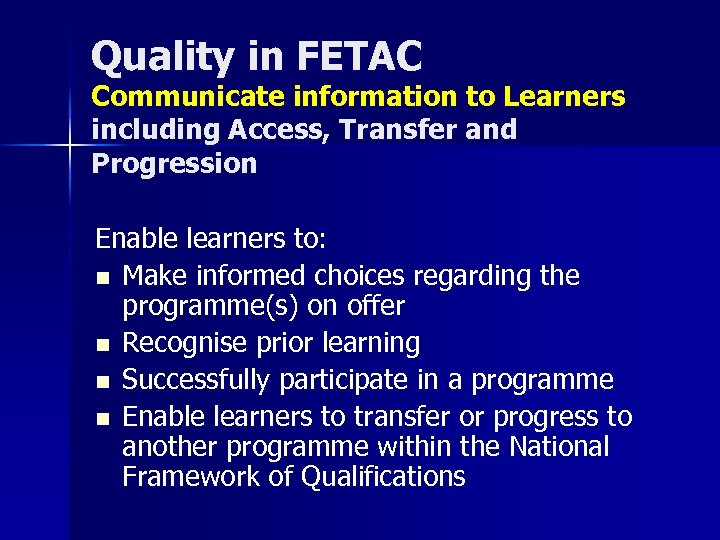 Quality in FETAC Communicate information to Learners including Access, Transfer and Progression Enable learners