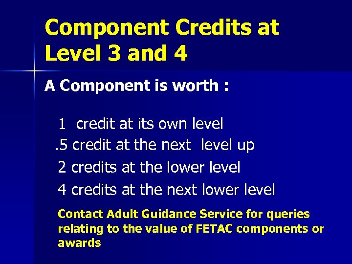 Component Credits at Level 3 and 4 A Component is worth : 1 credit