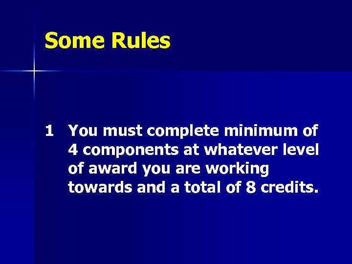 Some Rules 1 You must complete minimum of 4 components at whatever level of