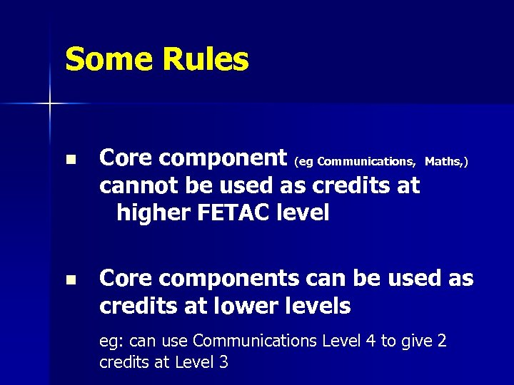 Some Rules n Core component (eg Communications, Maths, ) cannot be used as credits