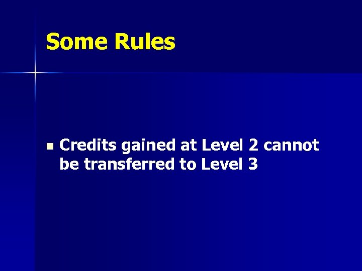 Some Rules n Credits gained at Level 2 cannot be transferred to Level 3