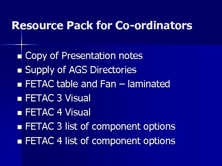 Resource Pack for Co-ordinators Copy of Presentation notes n Supply of AGS Directories n