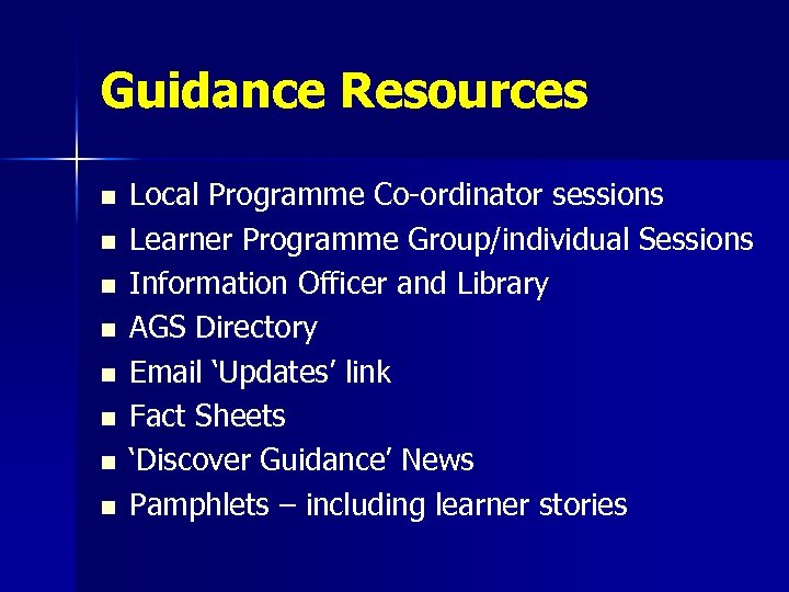 Guidance Resources n n n n Local Programme Co-ordinator sessions Learner Programme Group/individual Sessions