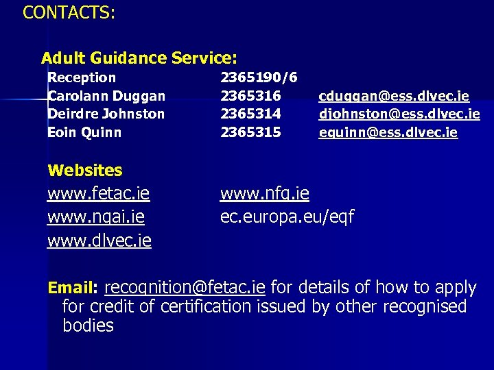 CONTACTS: Adult Guidance Service: Reception Carolann Duggan Deirdre Johnston Eoin Quinn 2365190/6 2365314 2365315