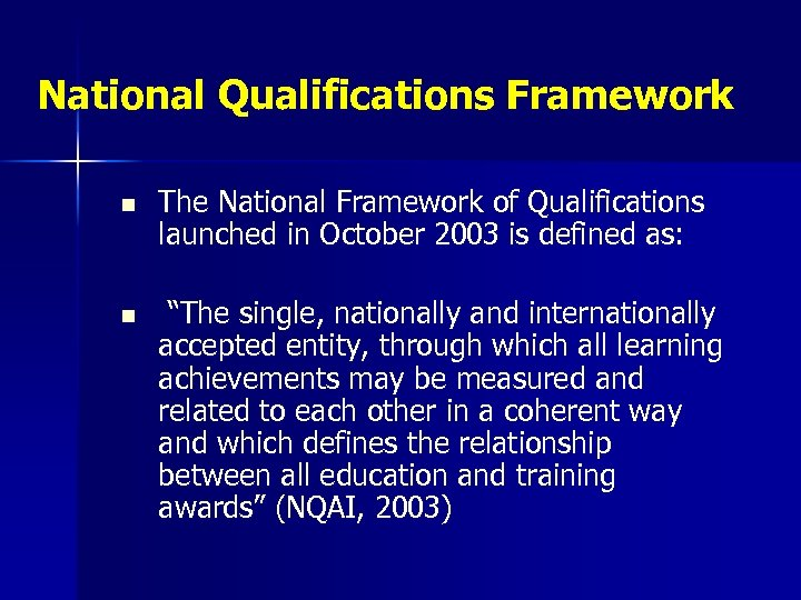 National Qualifications Framework n The National Framework of Qualifications launched in October 2003 is
