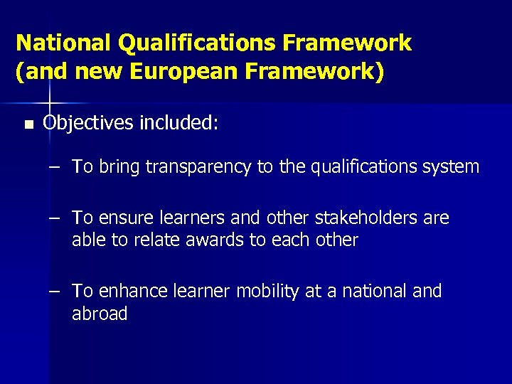 National Qualifications Framework (and new European Framework) n Objectives included: – To bring transparency