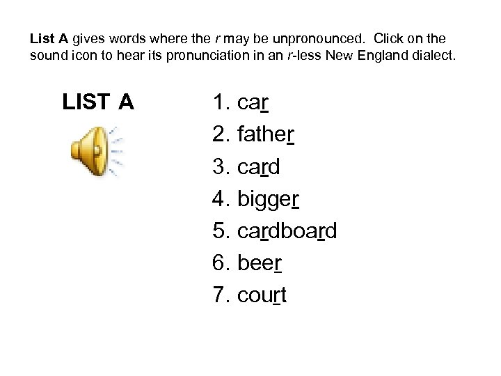 List A gives words where the r may be unpronounced. Click on the sound