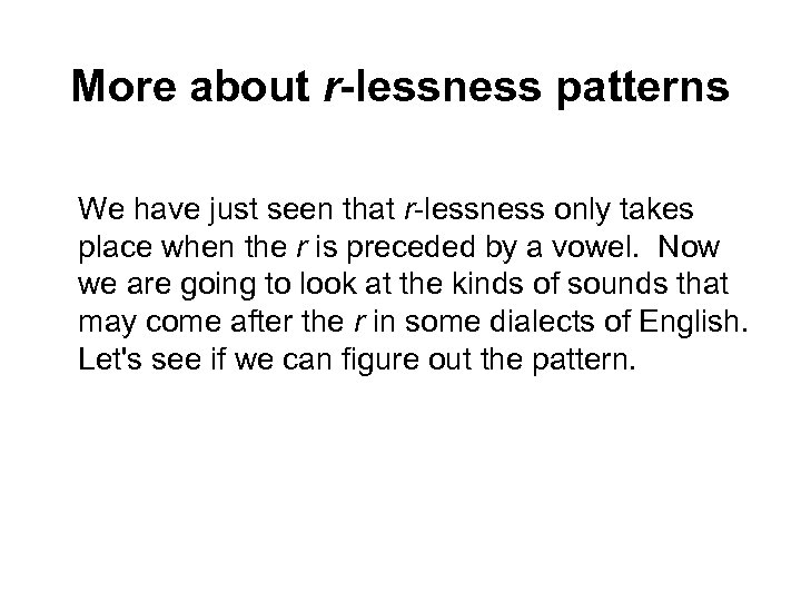 More about r-lessness patterns We have just seen that r-lessness only takes place when