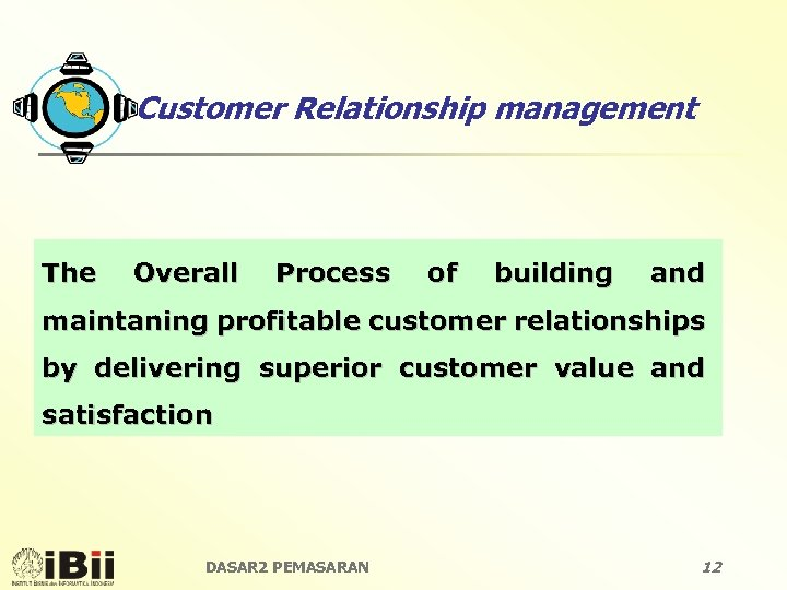 Customer Relationship management The Overall Process of building and maintaning profitable customer relationships by