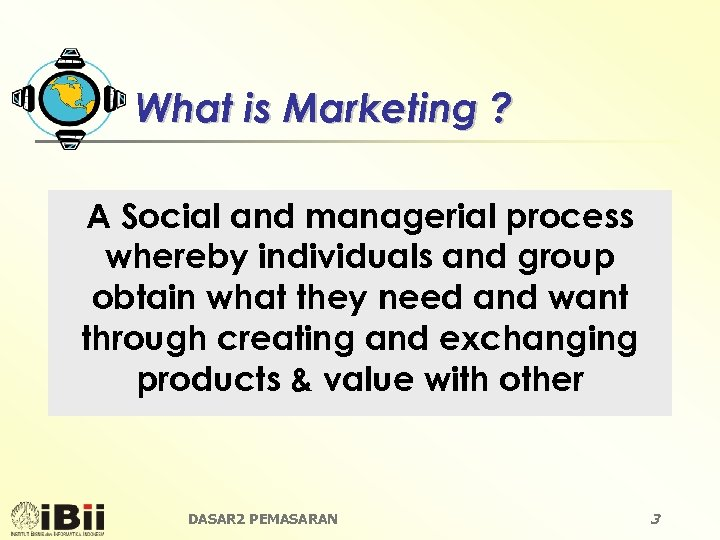 What is Marketing ? A Social and managerial process whereby individuals and group obtain