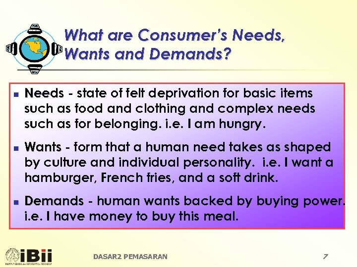 What are Consumer's Needs, Wants and Demands? n n n Needs - state of