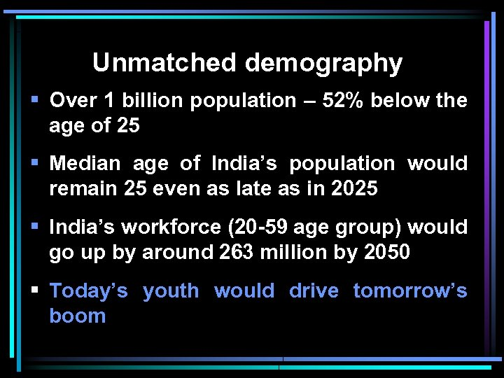 Unmatched demography § Over 1 billion population – 52% below the age of 25