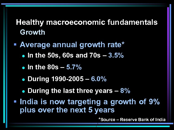 Healthy macroeconomic fundamentals Growth § Average annual growth rate* l In the 50