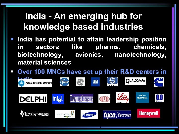 India - An emerging hub for knowledge based industries § India has potential to