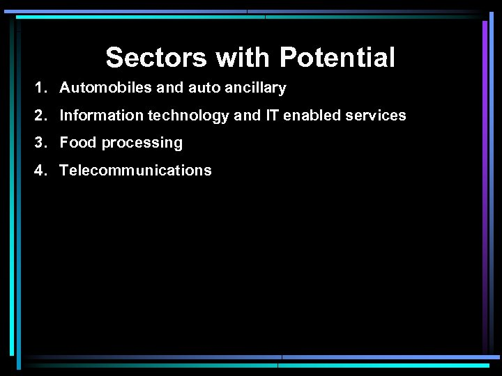 Sectors with Potential 1. Automobiles and auto ancillary 2. Information technology and IT enabled