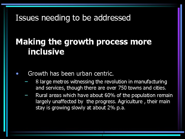 Issues needing to be addressed Making the growth process more inclusive • Growth has