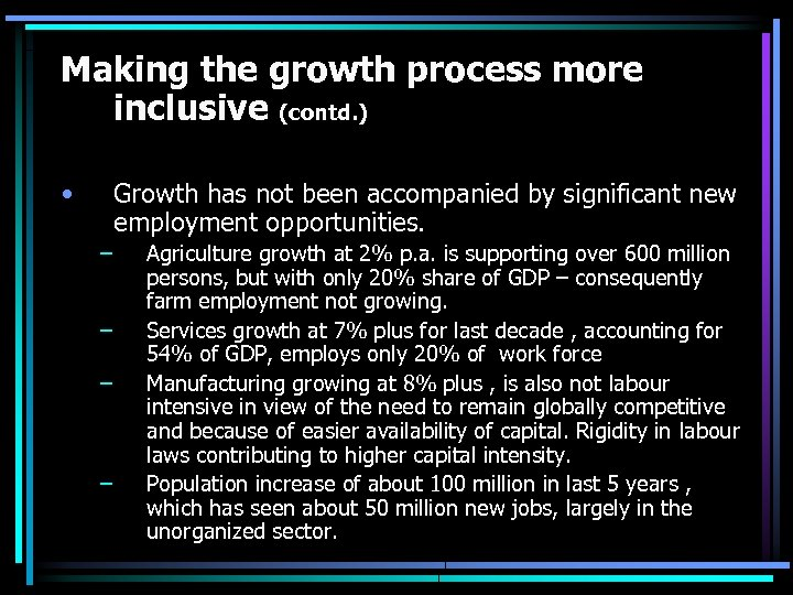 Making the growth process more inclusive (contd. ) • Growth has not been accompanied