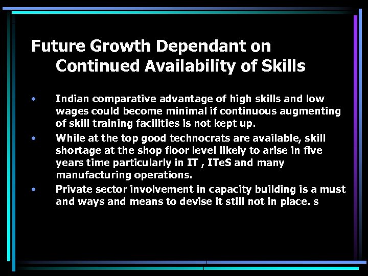Future Growth Dependant on Continued Availability of Skills • • • Indian comparative advantage