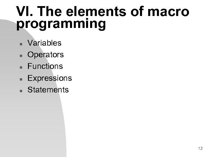 VI. The elements of macro programming n n n Variables Operators Functions Expressions Statements