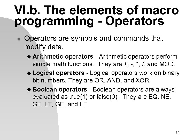 VI. b. The elements of macro programming - Operators n Operators are symbols and
