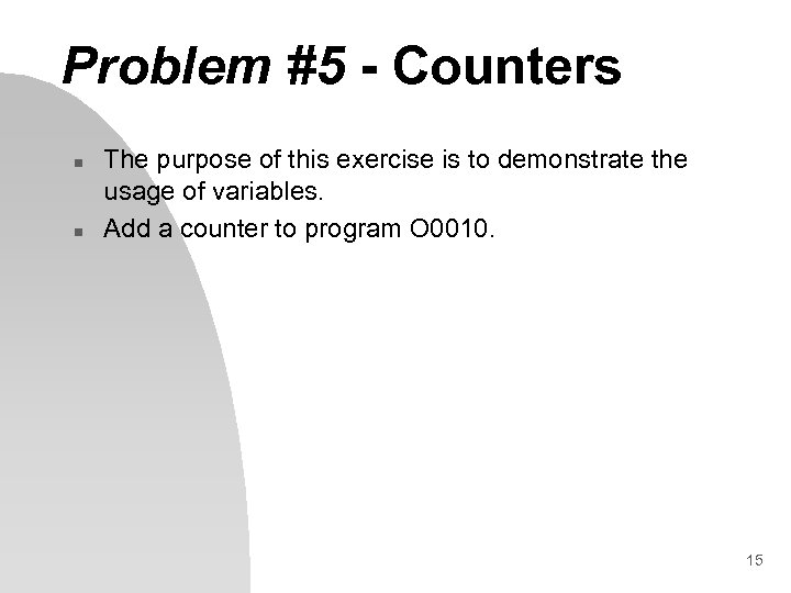 Problem #5 - Counters n n The purpose of this exercise is to demonstrate