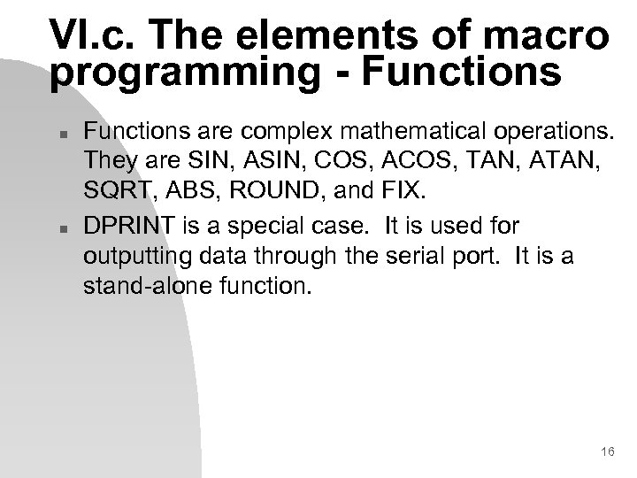 VI. c. The elements of macro programming - Functions n n Functions are complex